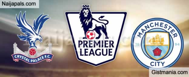 Crystal Palace Vs Manchester City English Premier League Match Team News Goal Scorers And Stats Gistmania