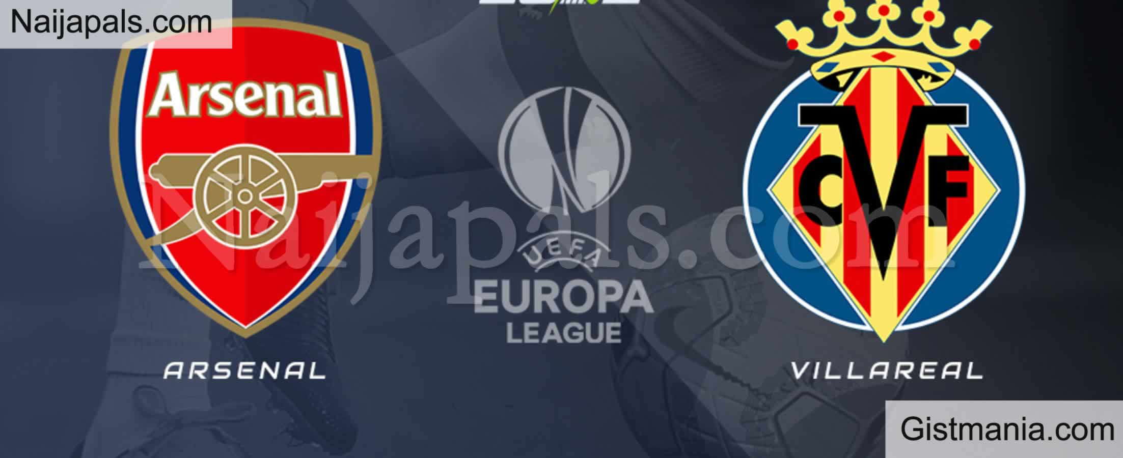 <img alt='.' class='lazyload' data-src='https://img.gistmania.com/emot/soccer.gif' /> <b>Arsenal v Villarreal : UEFA Europa League Match, Team News, Goal Scorers and Stats</b>