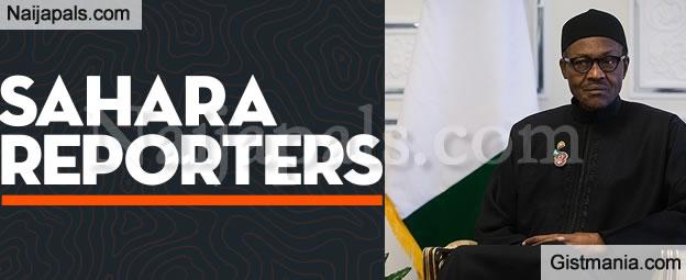 Sahara Reporters Says BBC Hausa Did Not Interview Buhari, His Aides