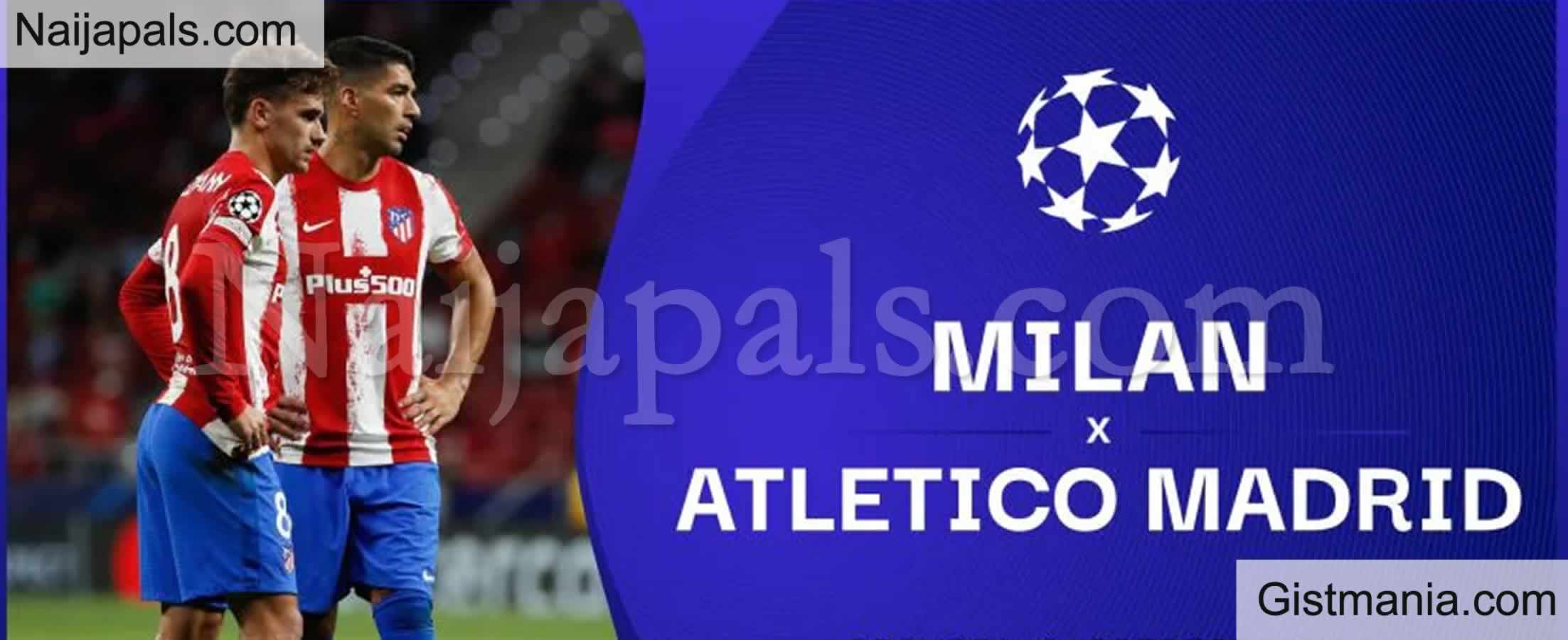 <img alt='.' class='lazyload' data-src='https://img.gistmania.com/emot/soccer.gif' /> <b>AC Milan v Atletico Madrid : UEFA Champion's League Match, Team News, Goal Scorers and Stats</b>