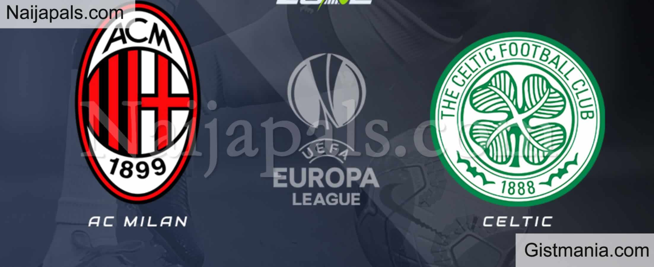 <img alt='.' class='lazyload' data-src='https://img.gistmania.com/emot/soccer.gif' /> <b>AC Milan v Celtic : UEFA Europa League Match, Team News, Goal Scorers and Stats</b>