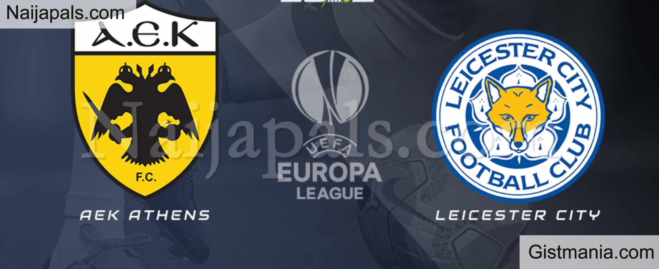 <img alt='.' class='lazyload' data-src='https://img.gistmania.com/emot/soccer.gif' /> <b>AEK Athens v Leicester City : UEFA Europa League Match, Team News, Goal Scorers and Stats</b>