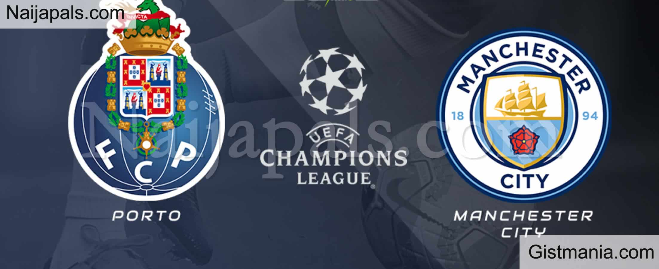 <img alt='.' class='lazyload' data-src='https://img.gistmania.com/emot/soccer.gif' /> <b>F.C Porto v Manchester City : UEFA Champions League Match, Team News, Goal Scorers and Stats</b>
