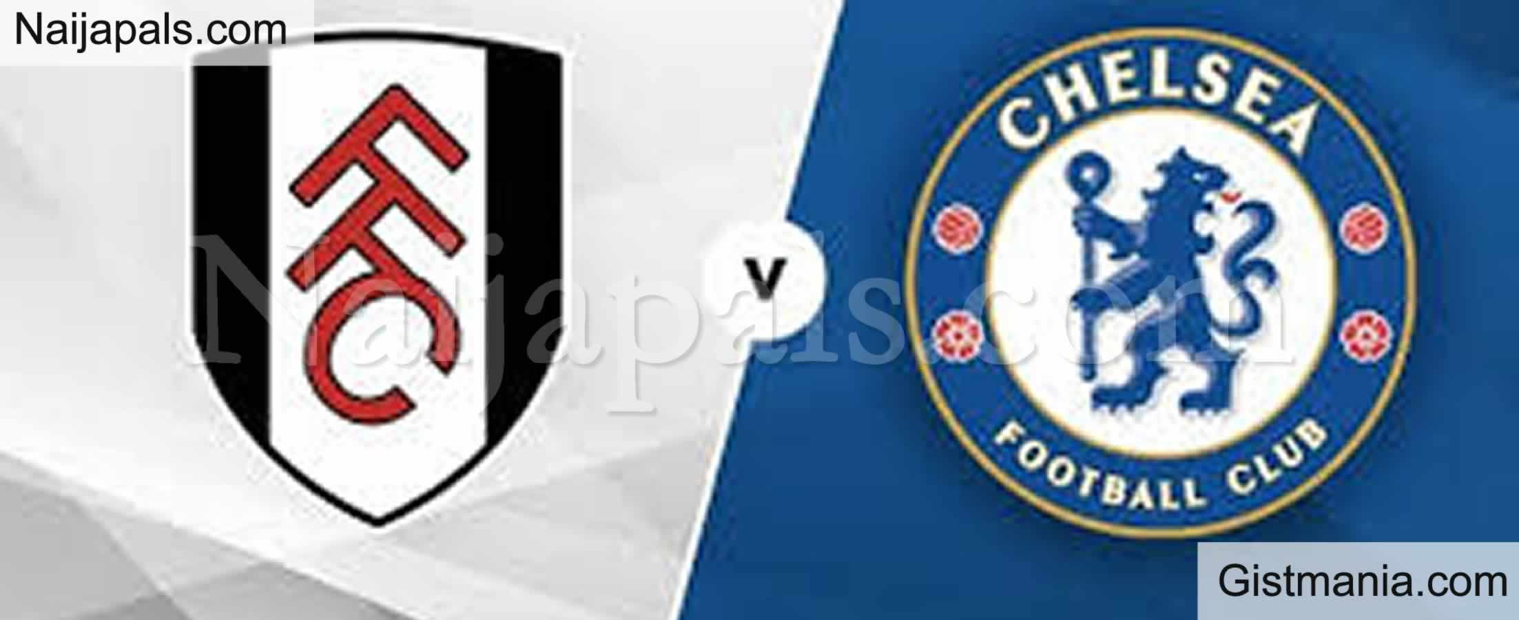 <img alt='.' class='lazyload' data-src='https://img.gistmania.com/emot/soccer.gif' /> <b>Fulham v Chelsea : English Premier League Match, Team News, Goal Scorers and Stats</b>