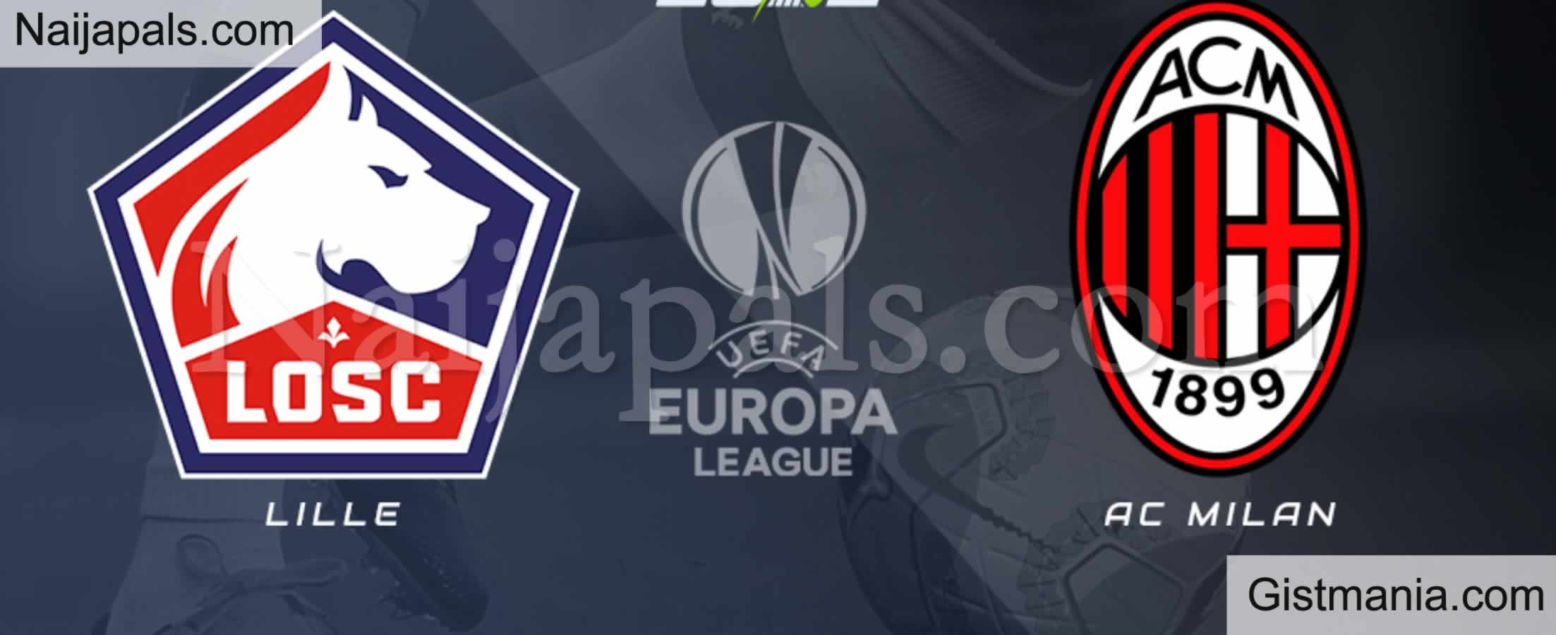 <img alt='.' class='lazyload' data-src='https://img.gistmania.com/emot/soccer.gif' /> <b>Lille v AC Milan : UEFA Europa League Match, Team News, Goal Scorers and Stats</b>