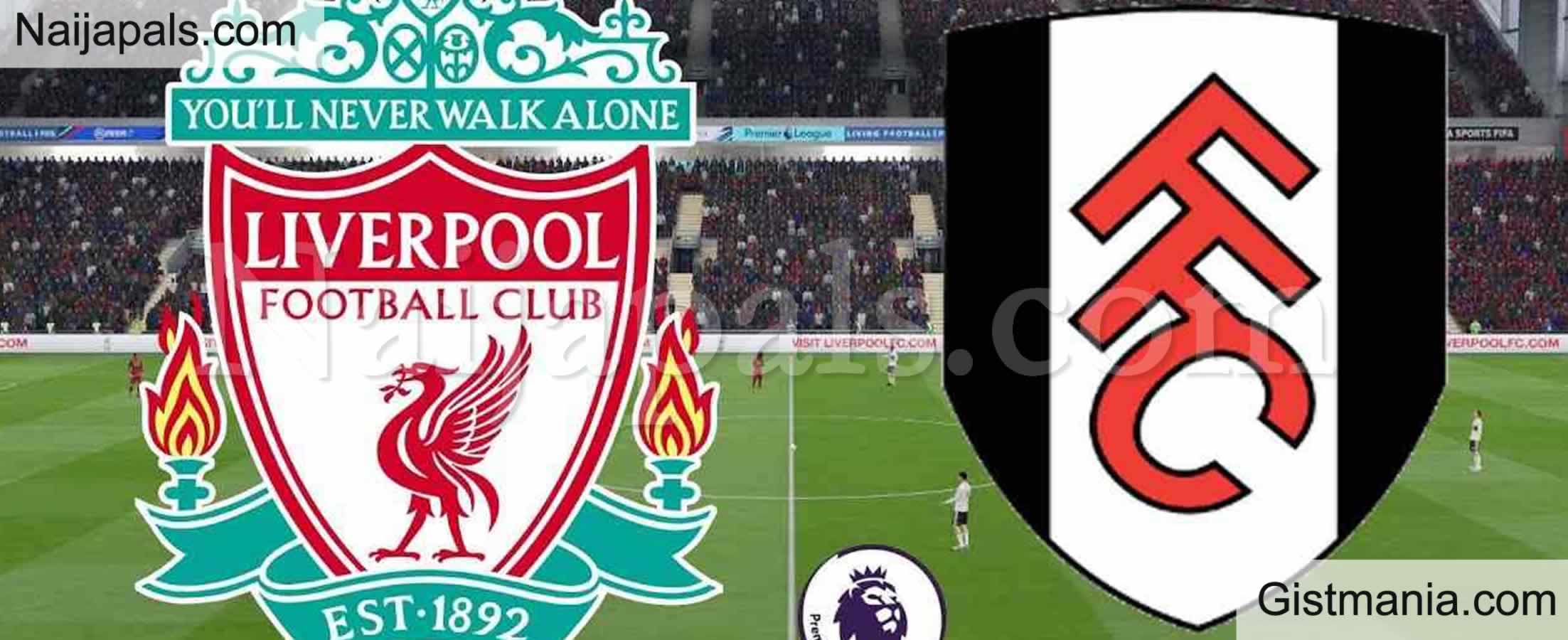 <img alt='.' class='lazyload' data-src='https://img.gistmania.com/emot/soccer.gif' /> <b>Liverpool v Fulham : English Premier League Match, Team News, Goal Scorers and Stats</b>