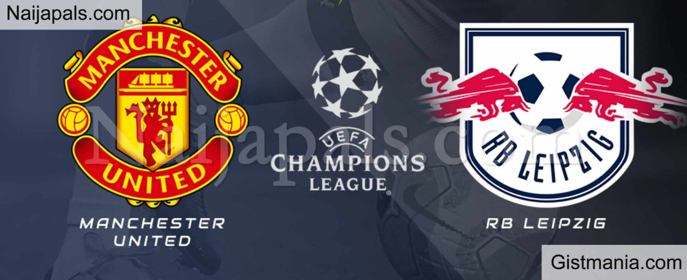 <img alt='.' class='lazyload' data-src='https://img.gistmania.com/emot/soccer.gif' /> <b>Manchester United v RB Leipzig : UEFA Champions League Match, Team News, Goal Scorers and Stats</b>