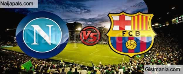 <img alt='.' class='lazyload' data-src='https://img.gistmania.com/emot/soccer.gif' /> <b>Barcelona v Napoli : UEFA Champions League Match, Team News, Goal Scorers and Stats</b>